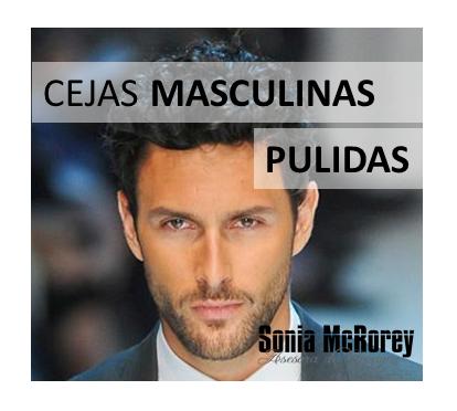 Cejas Masculinas - Hombre - Depilado -Tips - Consejos - AsesoriaDeImagen -SoniaMcRorey